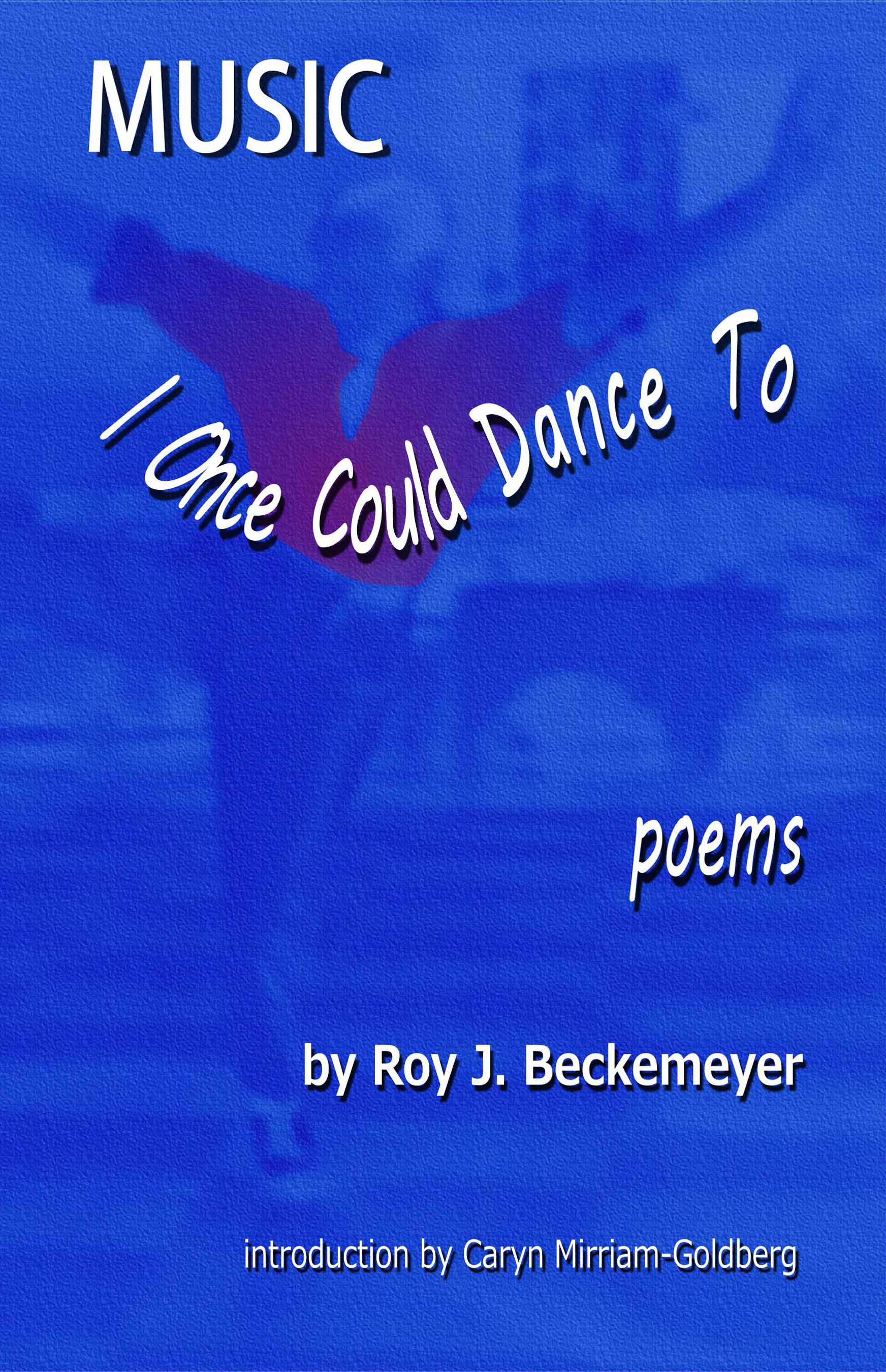 cover art for Music I Once Could Dance To: poems by Roy J. Beckemeyer