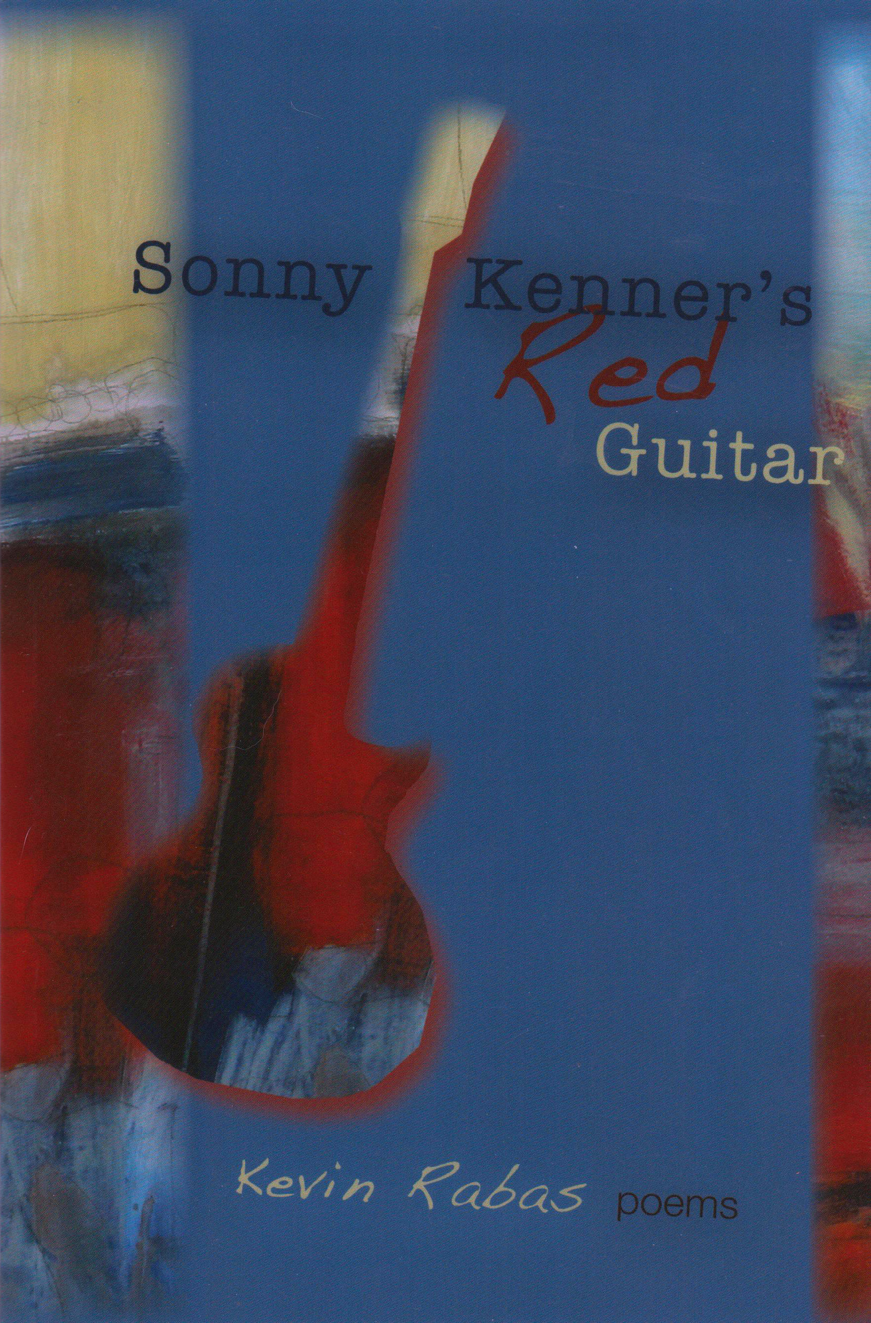 cover art for Sonny Kenner's Red Guitar: poems by Kevin Rabas
